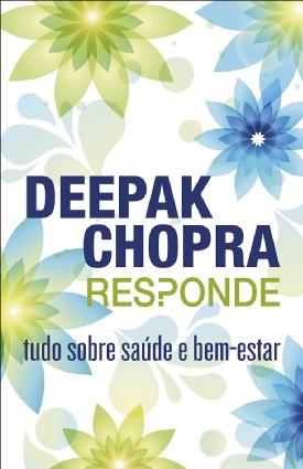 Deepak Chopra responde tudo sobre saúde e bem-estar