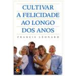 Cultivar a felicidade ao longo dos anos de Francis Léonard