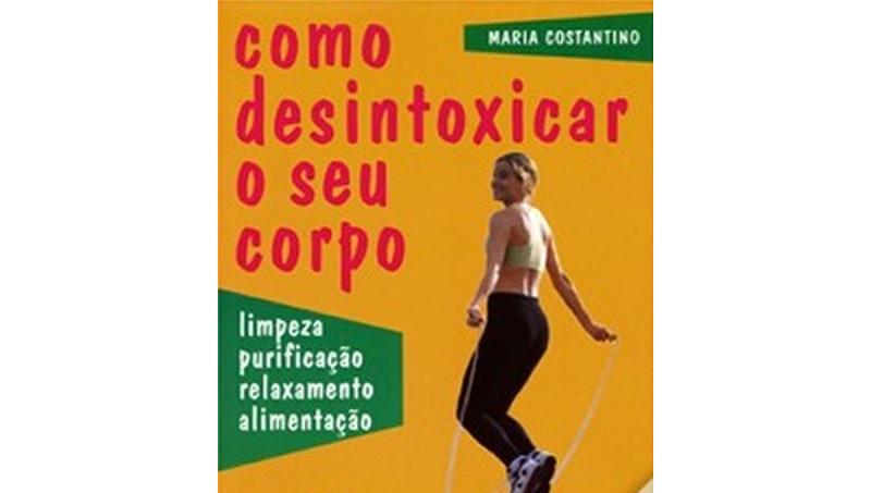 Como Desintoxicar o seu Corpo de Maria Costantino