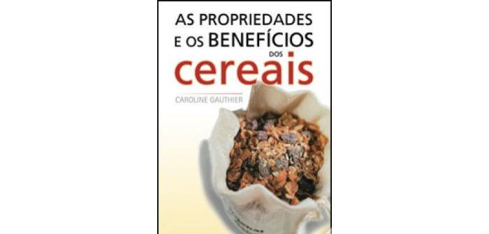 As Propriedades e os Benefícios dos Cereais