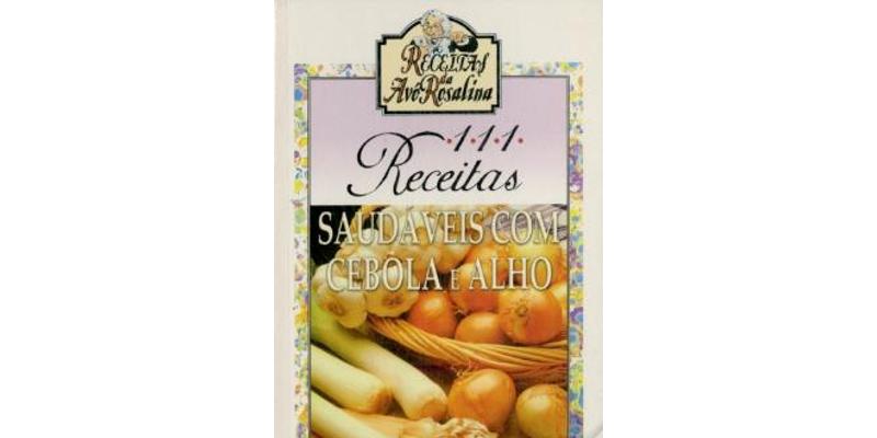 111 Receitas saudáveis com cebola e alho de Ana da Costa Cabral