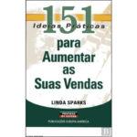 151 Ideias Práticas Para Aumentar as suas Vendas