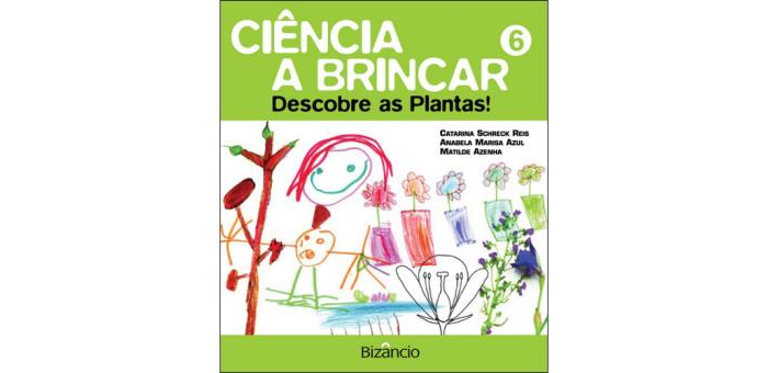 Ciência a Brincar 6 - Descobre as Plantas