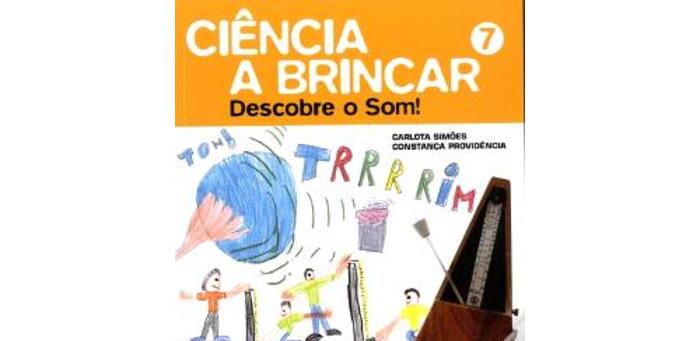 Ciência a Brincar 7 - Descobre o Som