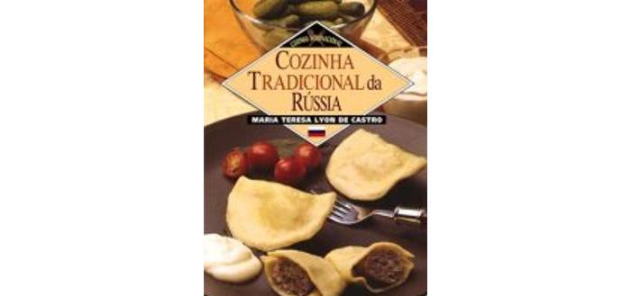 Cozinha Tradicional da Rússia de Maria Teresa Lyon de Castro