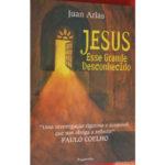 Jesus, esse grande desconhecido de Juan Arias