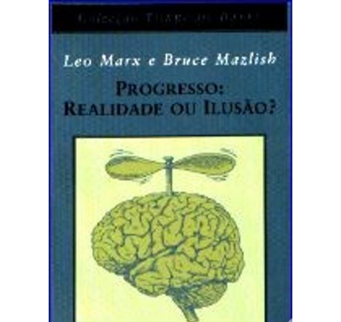 Progresso: Realidade ou Ilusão de Leo Marx e Bruce Mazlish
