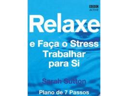 Relaxe e faça o stress trabalhar para si de Sarah Sutton