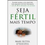 Seja fértil mais tempo de Mary Kittel