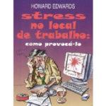 Stress no local de trabalho - Como provocá-lo de Howard Edwards