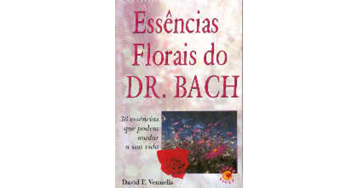Essências Florais do Dr. Bach de David F. Vennells