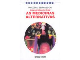 Como curar-se com as medicinas alternativas