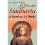 O Príncipe Siddharta - O Sorriso do Buda de Patrícia Chendi